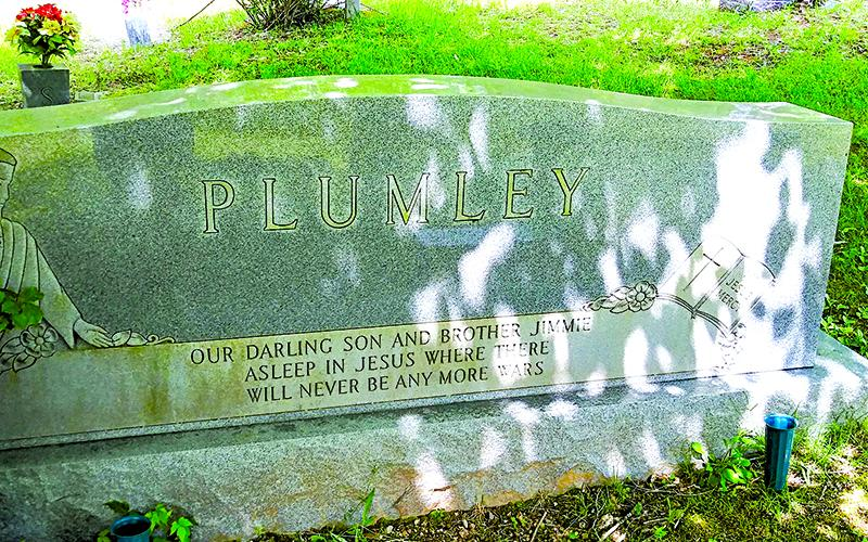 "Upon Jimmie Plumley's headstone at Turniptown Batpist Church Cemetery is inscribed, ""Our darling son and brother Jimmie, asleep in Jesus where there will never be any more wars."""